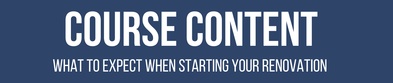 Course Content: What to expect when starting your renovation